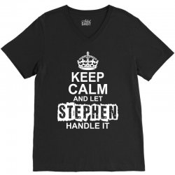 Keep Calm And Let Stephen Handle It V-Neck Tee | Artistshot