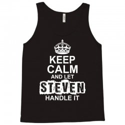 Keep Calm And Let Steven Handle It Tank Top | Artistshot