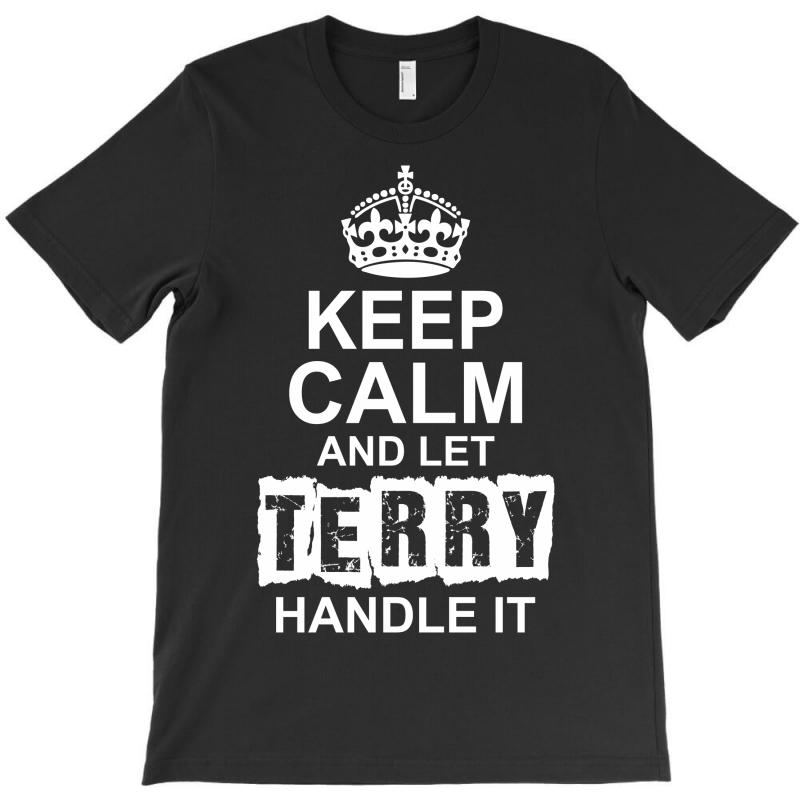 Keep Calm And Let Terry Handle It T-shirt | Artistshot