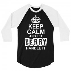Keep Calm And Let Terry Handle It 3/4 Sleeve Shirt | Artistshot