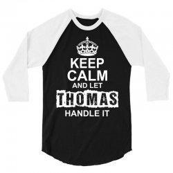 Keep Calm And Let Thomas Handle It 3/4 Sleeve Shirt | Artistshot