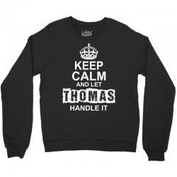 Keep Calm And Let Thomas Handle It Crewneck Sweatshirt | Artistshot