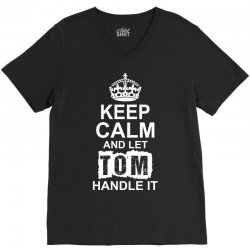 Keep Calm And Let Tom Handle It V-Neck Tee | Artistshot