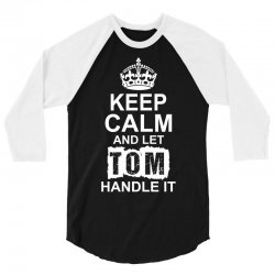 Keep Calm And Let Tom Handle It 3/4 Sleeve Shirt | Artistshot