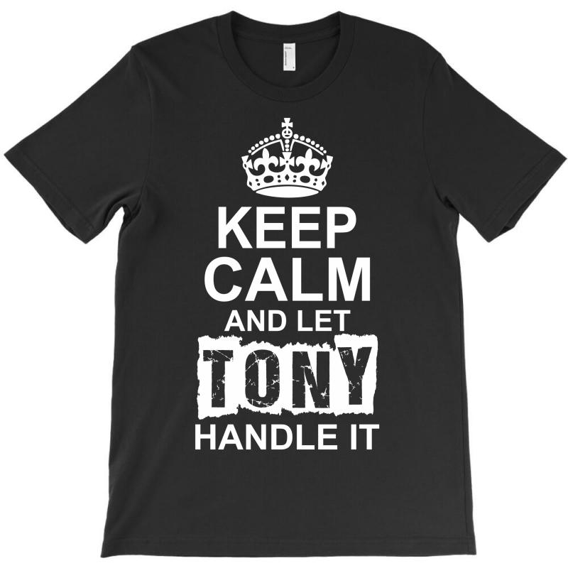 Keep Calm And Let Tony Handle It T-shirt | Artistshot