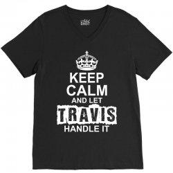 Keep Calm And Let Travis Handle It V-Neck Tee   Artistshot