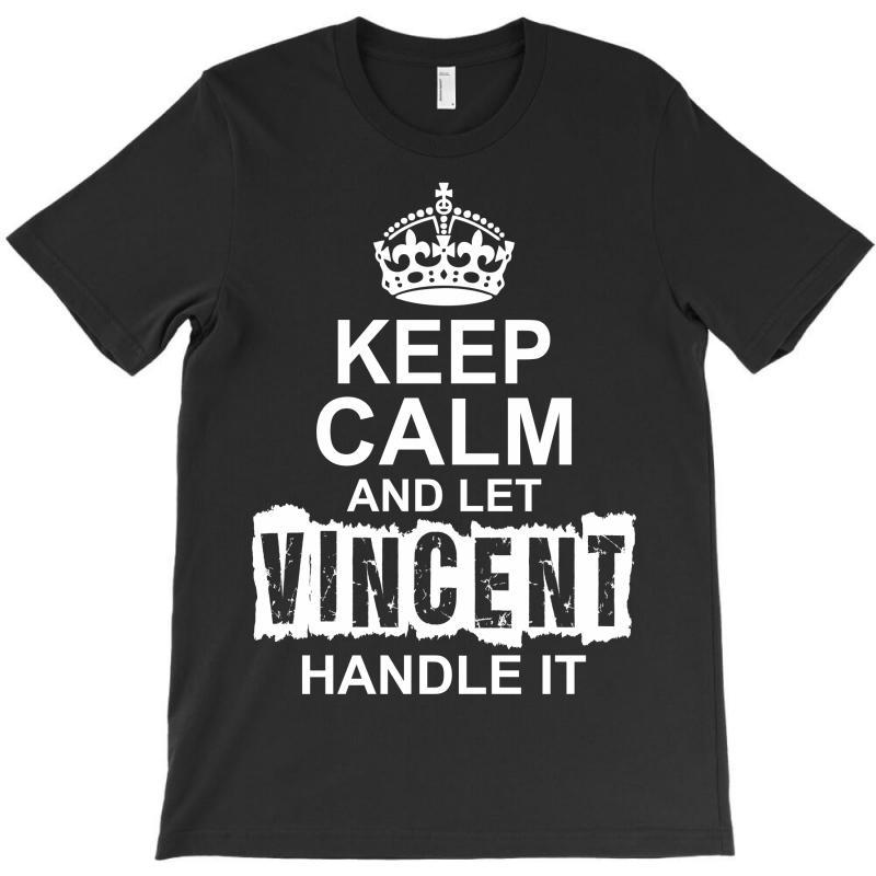 Keep Calm And Let Vincent Handle It T-shirt   Artistshot