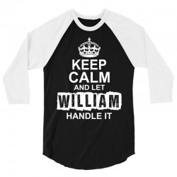 Keep Calm And Let William Handle It 3/4 Sleeve Shirt | Artistshot