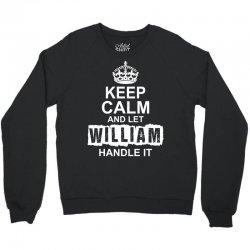 Keep Calm And Let William Handle It Crewneck Sweatshirt | Artistshot