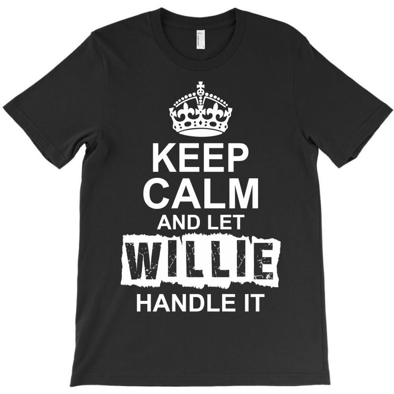Keep Calm And Let Willie Handle It T-shirt | Artistshot