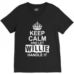 Keep Calm And Let Willie Handle It V-Neck Tee | Artistshot