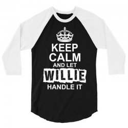 Keep Calm And Let Willie Handle It 3/4 Sleeve Shirt | Artistshot