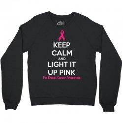 Keep Calm And Light It Up Pink (For Breast Cancer Awareness) Crewneck Sweatshirt | Artistshot