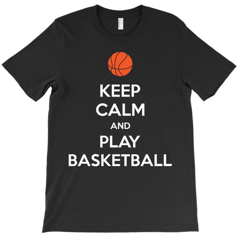 Keep Calm And Play Basketball T-shirt   Artistshot