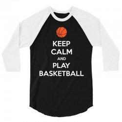 Keep Calm and Play Basketball 3/4 Sleeve Shirt   Artistshot