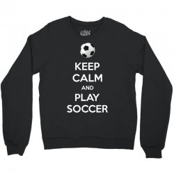 keep calm and play soccer Crewneck Sweatshirt | Artistshot