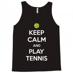 Keep Calm and Play Tennis Tank Top | Artistshot