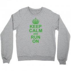 Keep Calm and Run On Green Crewneck Sweatshirt | Artistshot