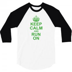 Keep Calm and Run On Green 3/4 Sleeve Shirt | Artistshot