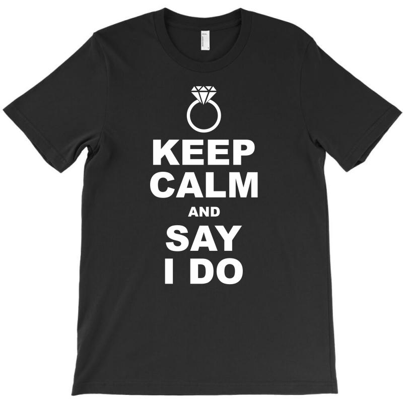 Keep Calm And Say I Do T-shirt | Artistshot