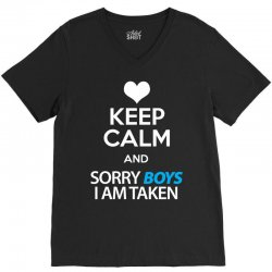 Keep Calm And Sorry Boys I Am Taken V-Neck Tee | Artistshot