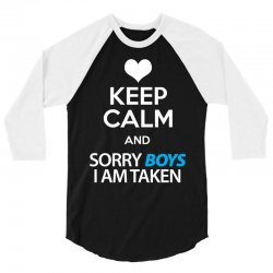 Keep Calm And Sorry Boys I Am Taken 3/4 Sleeve Shirt | Artistshot