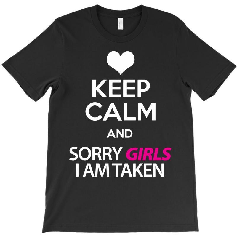 Keep Calm And Sorry Girls Am Taken T-shirt | Artistshot