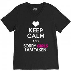 Keep Calm And Sorry Girls Am Taken V-Neck Tee | Artistshot