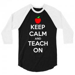 Keep Calm And Teach On 3/4 Sleeve Shirt | Artistshot
