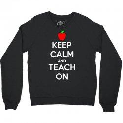 Keep Calm And Teach On Crewneck Sweatshirt | Artistshot