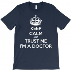Keep Calm and trust me, I'm the Doctor T-Shirt | Artistshot