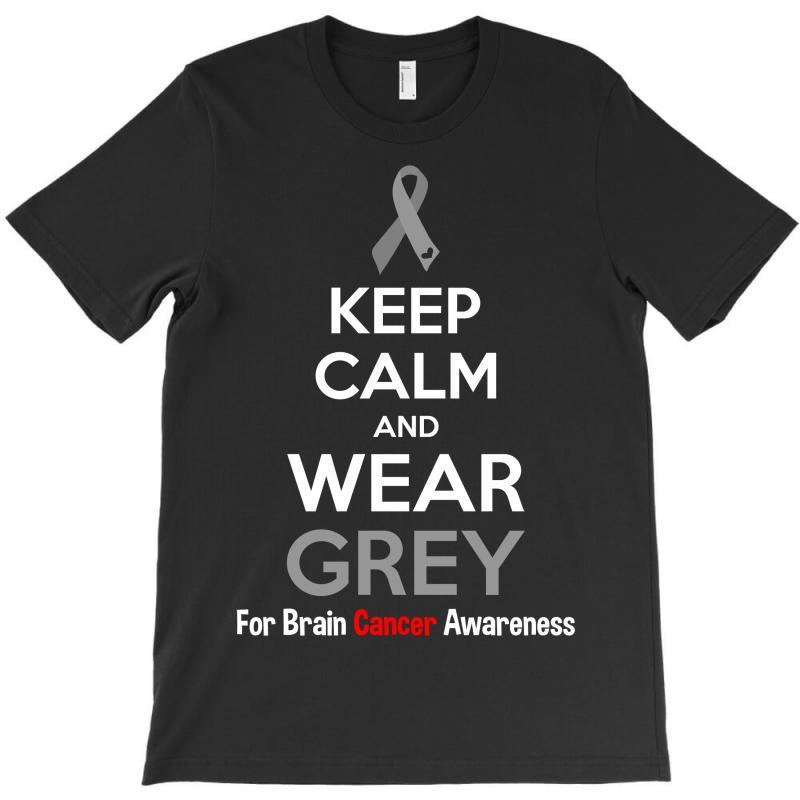 Keep Calm And Wear Grey (for Brain Cancer Awareness) T-shirt   Artistshot