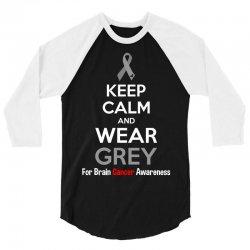 Keep Calm And Wear Grey (For Brain Cancer Awareness) 3/4 Sleeve Shirt   Artistshot