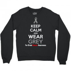 Keep Calm And Wear Grey (For Brain Cancer Awareness) Crewneck Sweatshirt   Artistshot