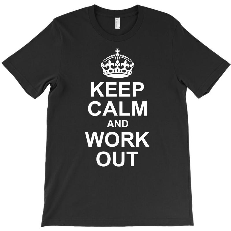 Keep Calm And Work Out T-shirt   Artistshot
