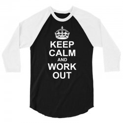 Keep Calm And Work Out 3/4 Sleeve Shirt   Artistshot