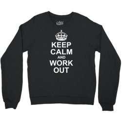 Keep Calm And Work Out Crewneck Sweatshirt   Artistshot