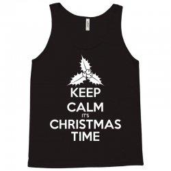 Keep Calm its Christmas Time Tank Top | Artistshot