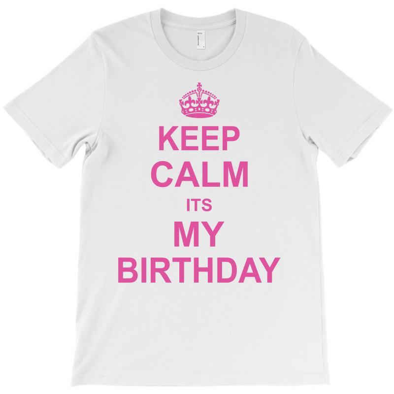 Keep Calm Its My Birthday T-shirt   Artistshot
