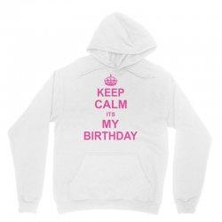 Keep Calm Its My Birthday Unisex Hoodie   Artistshot