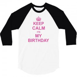 Keep Calm Its My Birthday 3/4 Sleeve Shirt   Artistshot