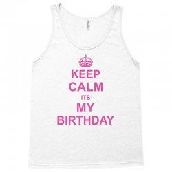 Keep Calm Its My Birthday Tank Top   Artistshot