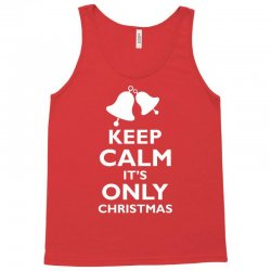 Keep Calm its only christmas Tank Top | Artistshot