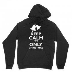 Keep Calm its only christmas Unisex Hoodie | Artistshot