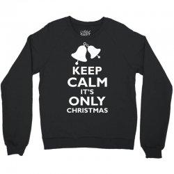 Keep Calm its only christmas Crewneck Sweatshirt | Artistshot