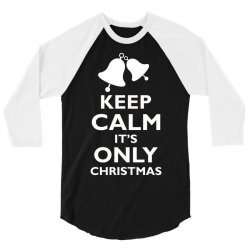 Keep Calm its only christmas 3/4 Sleeve Shirt | Artistshot