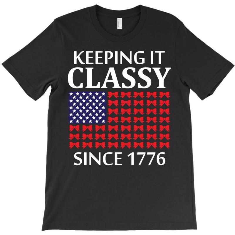 Keeping It Classy Since 1776 T-shirt | Artistshot