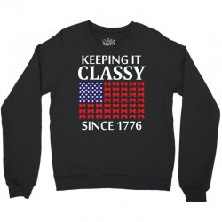 Keeping it Classy Since 1776 Crewneck Sweatshirt | Artistshot