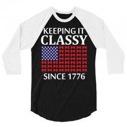 Keeping it Classy Since 1776 3/4 Sleeve Shirt | Artistshot