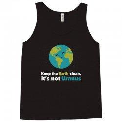 Keep the earth clean, it's not uranus Tank Top   Artistshot